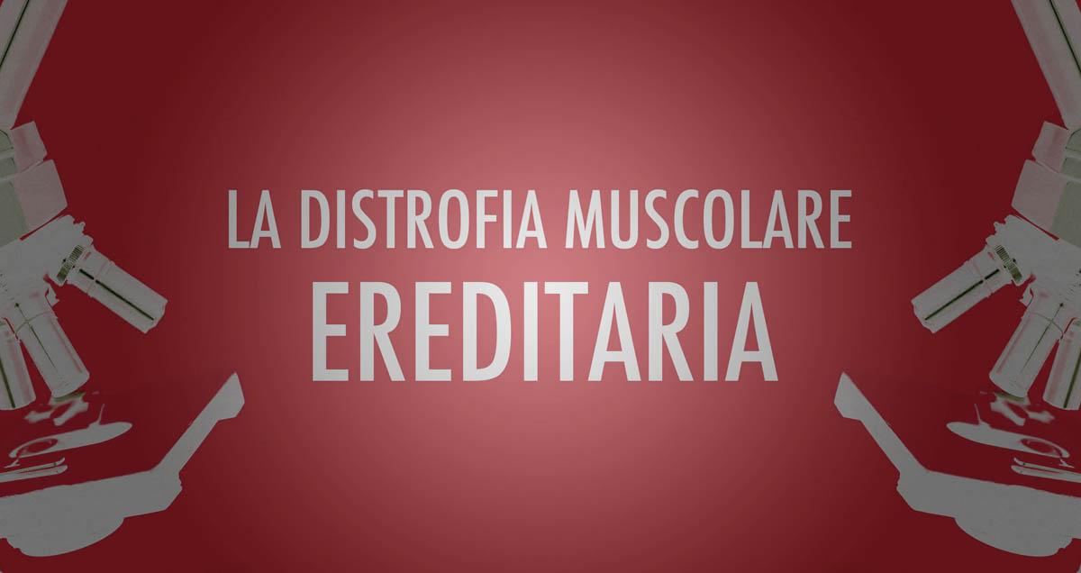 Distrofia Muscolare Ereditaria