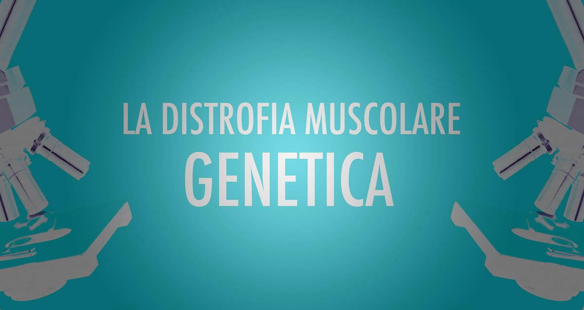 Distrofia Muscolare genetica