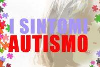 Autismo sintomi, quali sono