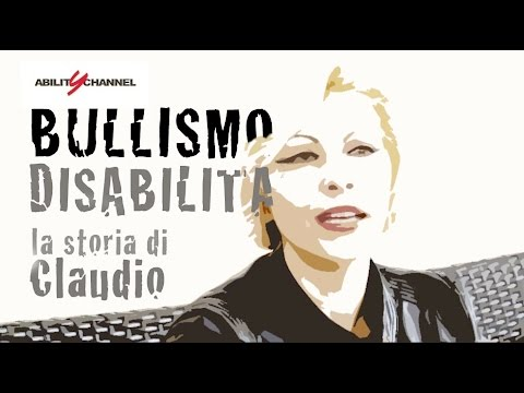 Disabilità e bullismo – La storia di Claudio – Parte 1
