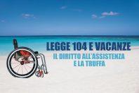 In vacanza con la Legge 104 – Il diritto all'assistenza e la truffa