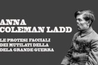 Anna Coleman Ladd – Le protesi facciali dei soldati feriti nella Grande Guerra